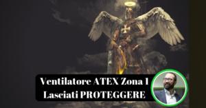 Ventilatore ATEX Zona 1. Venderesti la tua Vita a meno di 2300 €?